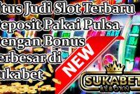 Situs Judi Slot Terbaru Deposit Pakai Pulsa Dengan Bonus Terbesar di Sukabet